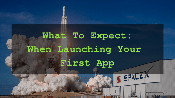 What To Expect When Launching Your First App
